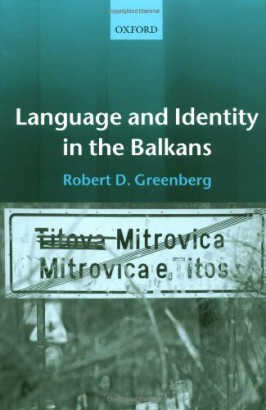 Robert D. Greenberg: Language and Identity in the Balkans. Serbo-Croatian and its Disintegration – 2004